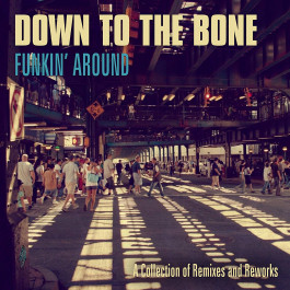 DOWN TO THE BONE - Funkin' Around - A Collection of Remixes and Reworks - 2CD - CD